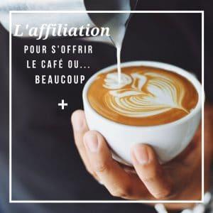 l'affiliation pour s'offrir le cafe ou beaucoup plus